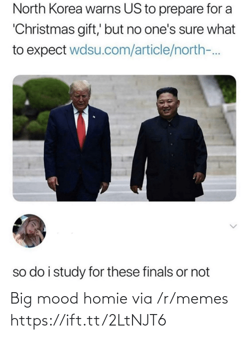 Christmas, Finals, and Homie: North Korea warns US to prepare for a  'Christmas gift,' but no one's sure what  to expect wdsu.com/article/north-.  so do i study for these finals or not Big mood homie via /r/memes https://ift.tt/2LtNJT6