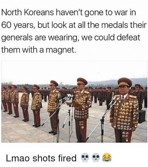 Defeation: North Koreans haven't gone to war in  60 years, but look at all the medals their  generals are wearing, we could defeat  them with a magnet. Lmao shots fired 💀💀😂