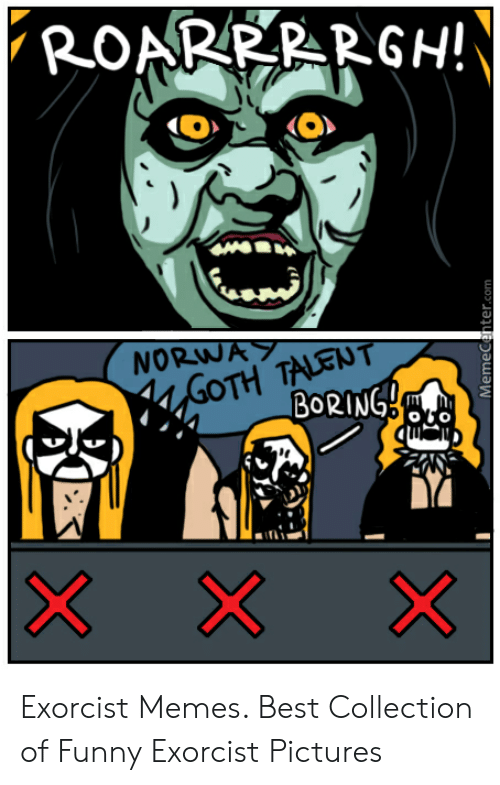 Exorcism Meme: NORW  OTH TALEUT  BoRING Exorcist Memes. Best Collection of Funny Exorcist Pictures