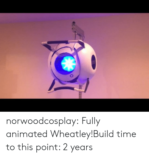 Fully: norwoodcosplay:  Fully animated Wheatley!Build time to this point: 2 years
