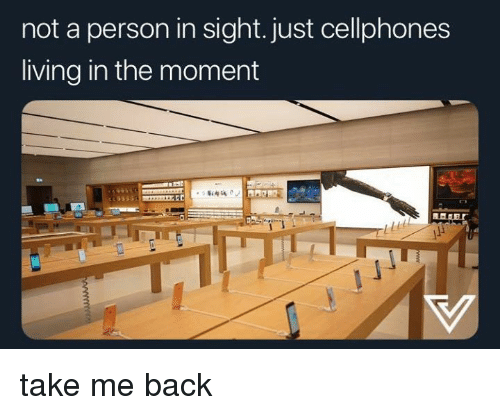 cellphones: not a person in sight. just cellphones  living in the moment take me back