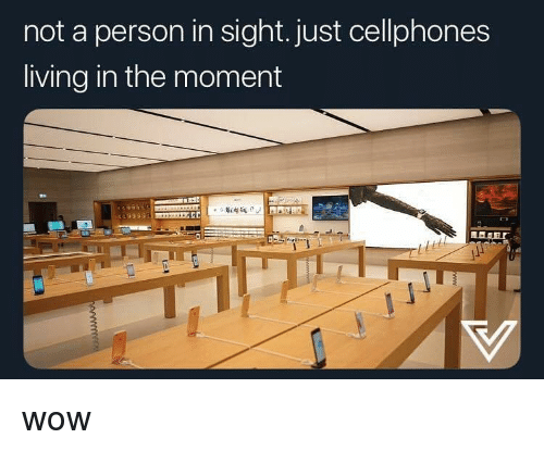 cellphones: not a person in sight. just cellphones  living in the moment  ul wow