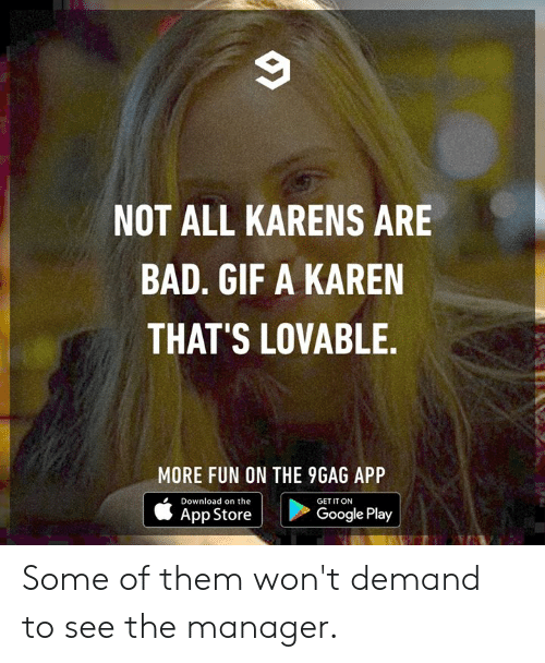 9gag, Bad, and Dank: NOT ALL KARENS ARE  BAD. GIF A KAREN  THAT'S LOVABLE.  MORE FUN ON THE 9GAG APP  Download on the  GET IT ON  Google Play  App Store Some of them won't demand to see the manager.