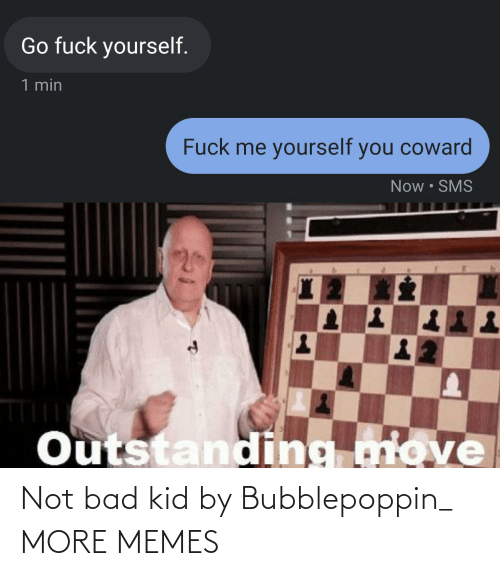 Bad: Not bad kid by Bubblepoppin_ MORE MEMES