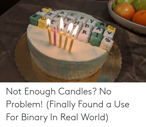 Finally Found: Not Enough Candles? No Problem! (Finally Found a Use For Binary In Real World)