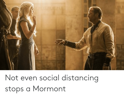 Stops: Not even social distancing stops a Mormont