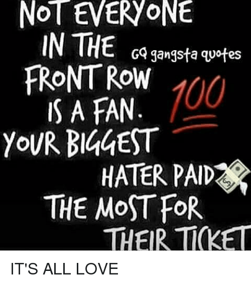 NoT EVERVoNE IN THE GO Gangsta Quotes RONTROW IS a FAN YoUR ...