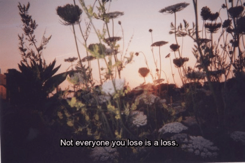 You, Lose, and Everyone: Not everyone you lose is a loss