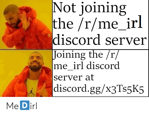 Not Joining the Rme_irl Discord Server Joining the R Me_irl