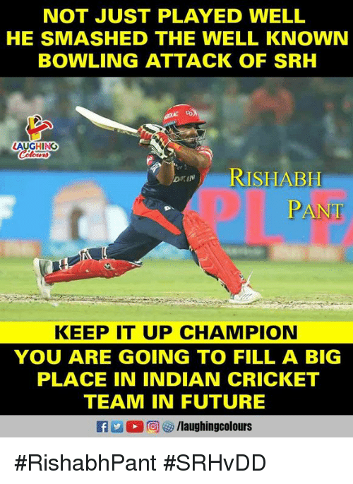 Srh: NOT JUST PLAYED WELL  HE SMASHED THE WELL KNOWN  BOWLING ATTACK OF SRH  LAUGHING  2  RISHABH  KEEP IT UP CHAMPION  YOU ARE GOING TO FILL A BIG  PLACE IN INDIAN CRICKET  TEAM IN FUTURE #RishabhPant #SRHvDD