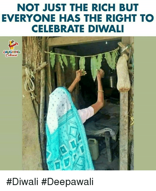 diwali: NOT JUST THE RICH BUT  EVERYONE HAS THE RIGHT TO  CELEBRATE DIWALI  LAUGHING #Diwali #Deepawali