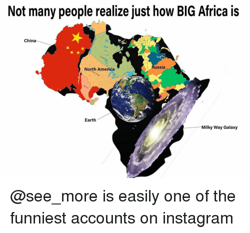 Milky Way: Not many people realize just how BIG Africa is  China  ussia  North America  Earth  Milky Way Galaxy @see_more is easily one of the funniest accounts on instagram