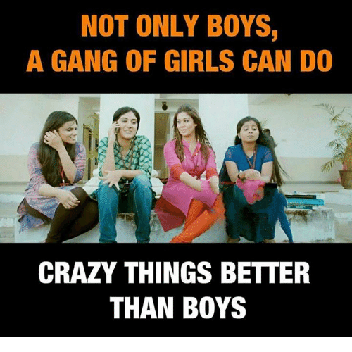 Crazy, Girls, and Memes: NOT ONLY BOYS,  A GANG OF GIRLS CAN DO  CRAZY THINGS BETTER  THAN BOYS