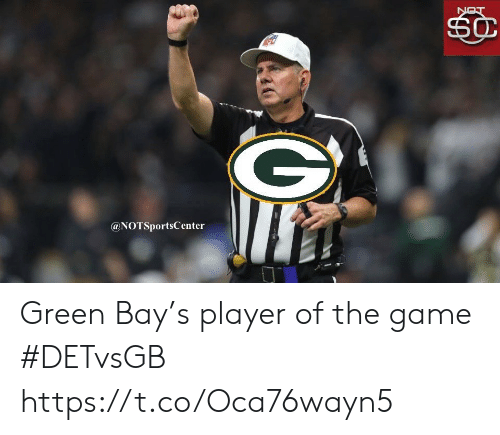 Sports, The Game, and Game: NOT  SC  @NOTSportsCenter Green Bay's player of the game #DETvsGB https://t.co/Oca76wayn5