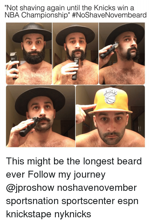 "nba championships: ""Not shaving again until the Knicks win a  NBA Championship"" This might be the longest beard ever Follow my journey @jproshow noshavenovember sportsnation sportscenter espn knickstape nyknicks"