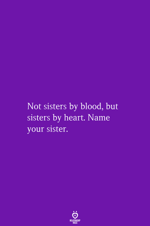 Heart, Blood, and Sisters: Not sisters by blood, but  sisters by heart. Name  your sister  RELATIONSHIP  LES