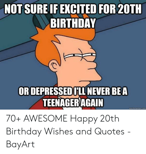 not sure if excited for 20th birthday or depressedull never