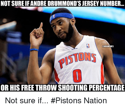 Drummond: NOT SUREIF ANDRE DRUMMOND'S JERSEYNUMBER...  UNBAMEMES  OR HIS FREE THROWSHOOTING PERCENTAGE Not sure if... #Pistons Nation