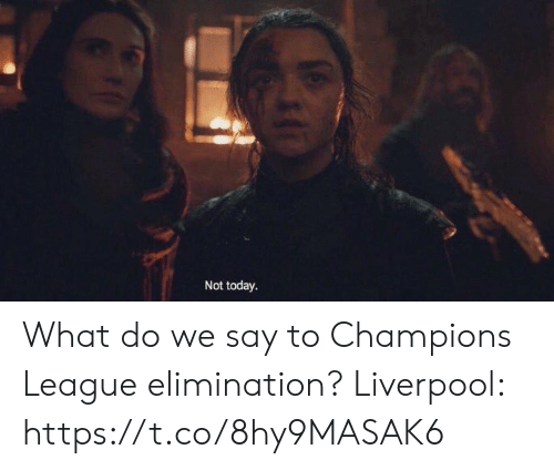 Soccer, Liverpool F.C., and Champions League: Not today. What do we say to Champions League elimination?  Liverpool: https://t.co/8hy9MASAK6