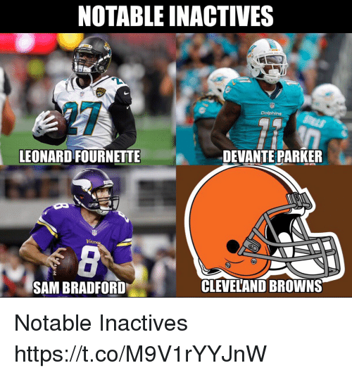 Cleveland Browns, Football, and Nfl: NOTABLE INACTIVES  Dolphins  LEONARD FOURNETTE  DEVANTE PARKER  SAM BRADFORD  CLEVELAND BROWNS Notable Inactives https://t.co/M9V1rYYJnW