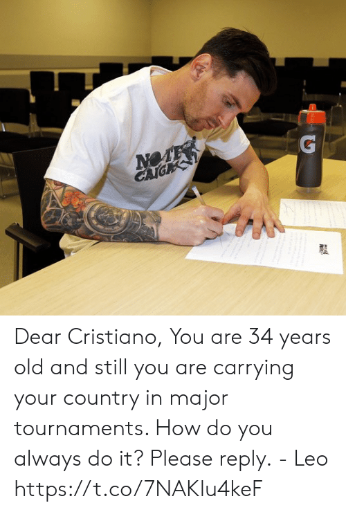 cristiano: NOTE Dear Cristiano,  You are 34 years old and still you are carrying your country in major tournaments. How do you always do it?   Please reply.  - Leo https://t.co/7NAKlu4keF