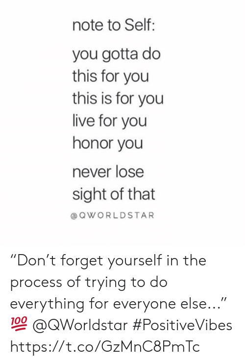 "Live, Never, and You: note to Self:  you gotta do  this for you  this is for you  live for you  honor you  never lose  sight of that  aQWORLDSTAR ""Don't forget yourself in the process of trying to do everything for everyone else..."" 💯 @QWorldstar #PositiveVibes https://t.co/GzMnC8PmTc"