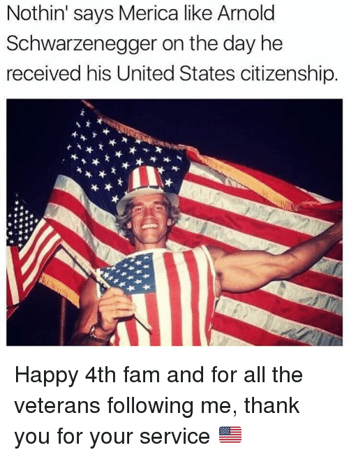 Arnold Schwarzenegger: Nothin' says Merica like Arnold  Schwarzenegger on the day he  received his United States citizenship Happy 4th fam and for all the veterans following me, thank you for your service 🇺🇸