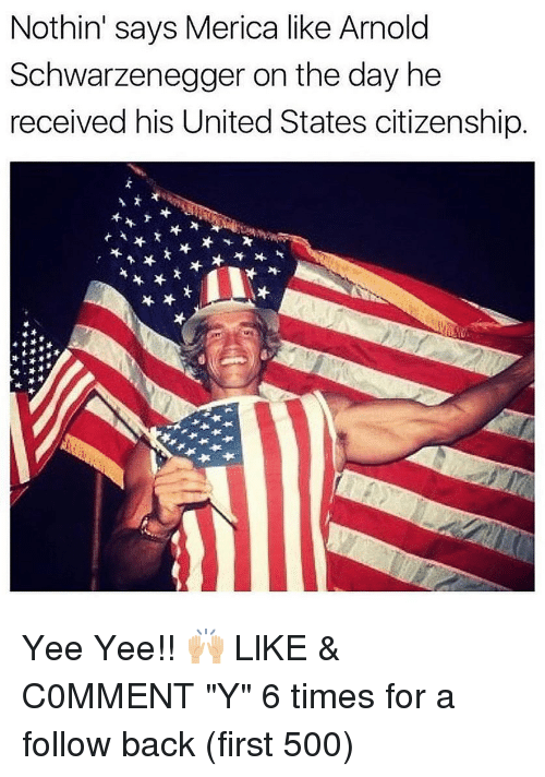 """Arnold Schwarzenegger: Nothin' says Merica like Arnold  Schwarzenegger on the day he  received his United States citizenship Yee Yee!! 🙌🏼 LlKE & C0MMENT """"Y"""" 6 times for a follow back (first 500)"""
