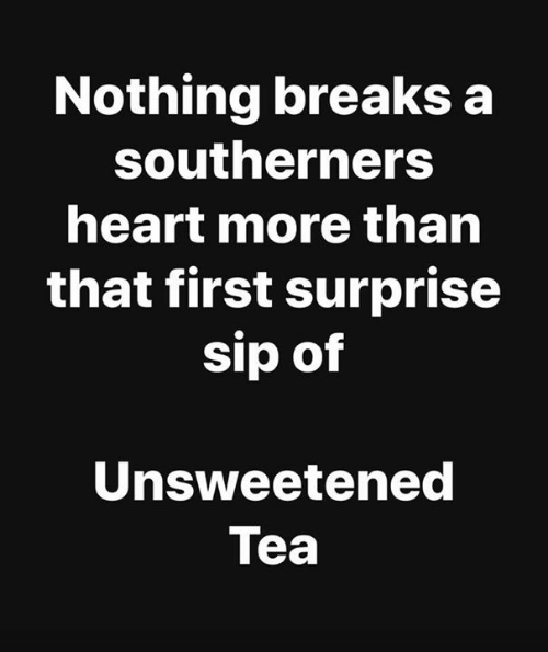 Memes, 🤖, and Tea: Nothing breaks a  southerners  neart more than  that first surprise  sip of  Unswveetened  Tea
