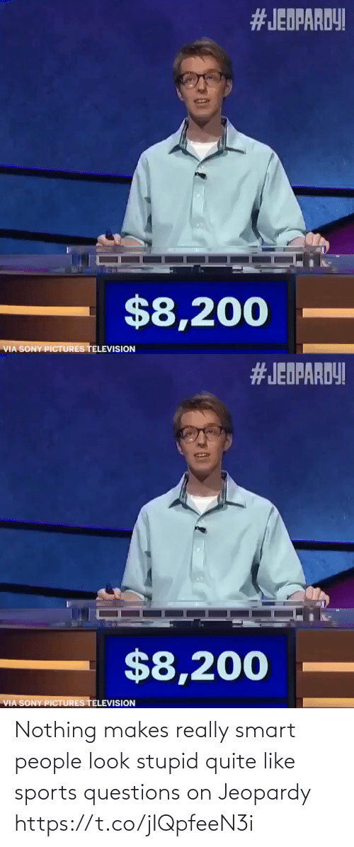 smart: Nothing makes really smart people look stupid quite like sports questions on Jeopardy https://t.co/jIQpfeeN3i