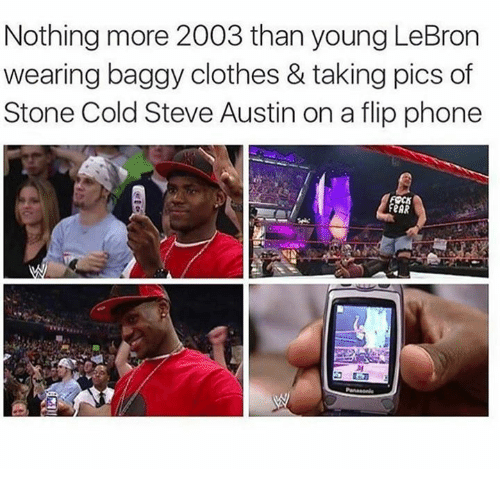 cold-steve-austin: Nothing more 2003 than young LeBron  wearing baggy clothes & taking pics of  Stone Cold Steve Austin on a flip phone  FeAR