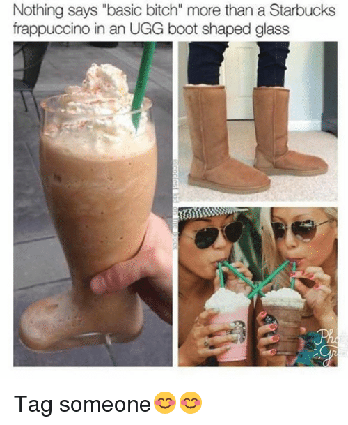 "Uggly: Nothing says ""basic bitch"" more than a Starbucks  frappuccino in an UGG boot shaped glass Tag someone😊😊"