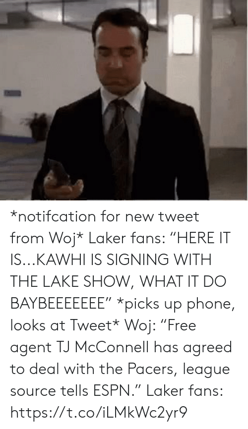 "Espn, Phone, and Sports: *notifcation for new tweet from Woj*   Laker fans: ""HERE IT IS...KAWHI IS SIGNING WITH THE LAKE SHOW, WHAT IT DO BAYBEEEEEEE""  *picks up phone, looks at Tweet*  Woj: ""Free agent TJ McConnell has agreed to deal with the Pacers, league source tells ESPN.""  Laker fans: https://t.co/iLMkWc2yr9"