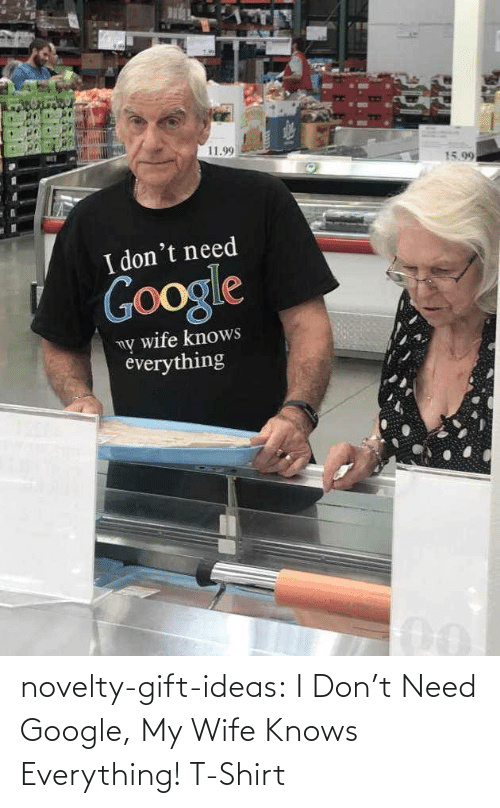 Knows: novelty-gift-ideas:  I Don't Need Google, My Wife Knows Everything! T-Shirt