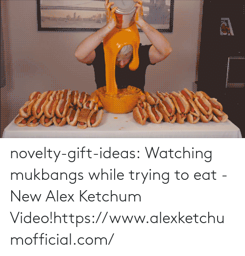 alex: novelty-gift-ideas:  Watching mukbangs while trying to eat - New Alex Ketchum Video!https://www.alexketchumofficial.com/