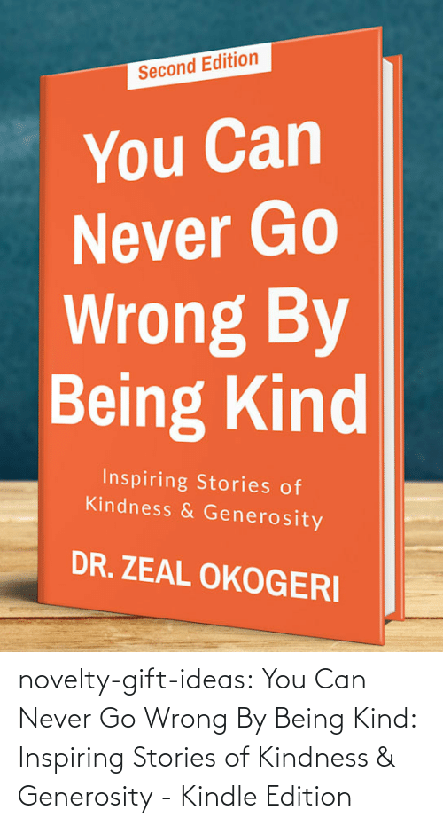amazon.com: novelty-gift-ideas:  You Can Never Go Wrong By Being Kind: Inspiring Stories of Kindness & Generosity - Kindle Edition