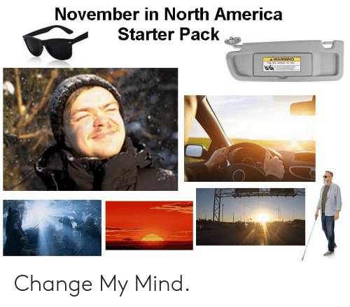 America, Starter Pack, and Change: November in North America  Starter Pack  A WARNING  on n a Change My Mind.