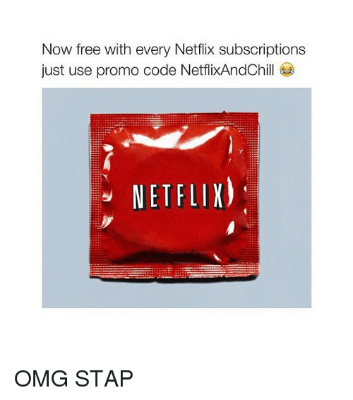 Subscripter: Now free with every Netflix subscriptions  just use promo code NetflixAndChill  NETFLIX) OMG STAP