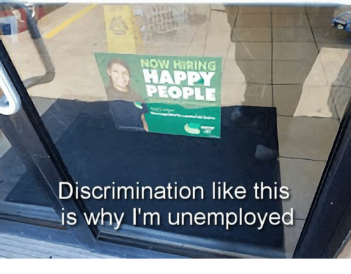 Dank, Happy, and 🤖: NOW HIRING  HAPPY  PEOPLE  Discrimination like thi  is why I'm unemploved