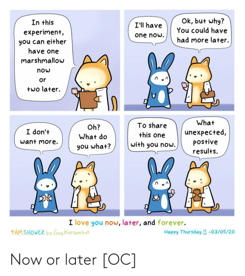 later: Now or later [OC]