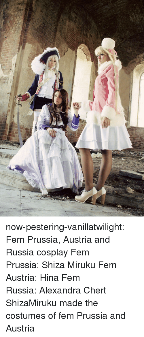 Click, Target, and Tumblr: now-pestering-vanillatwilight:  Fem Prussia, Austria and Russia cosplay Fem Prussia: Shiza Miruku Fem Austria: Hina Fem Russia: Alexandra Chert  ShizaMiruku made the costumes of fem Prussia and Austria