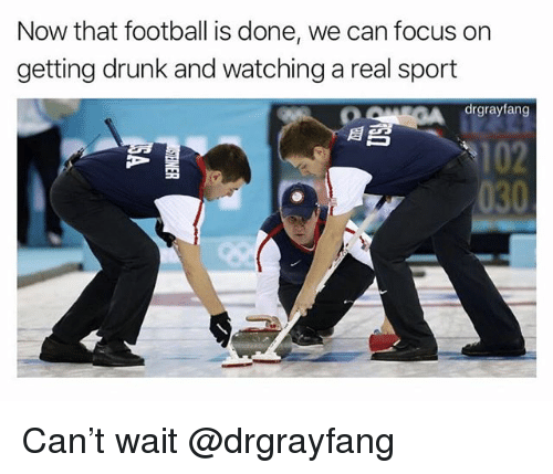 Getting Drunk: Now that football is done, we can focus on  getting drunk and watching a real sport  drgrayfang  目お  102  030 Can't wait @drgrayfang