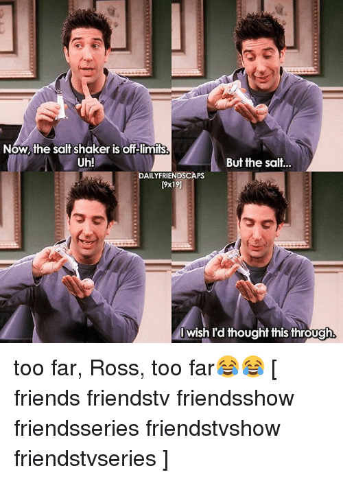Salting: Now, the salt shaker is off limits  Uh!  But the salt...  DAILYFRIENDSCAPS  9x19]  Iwish I'd thought this through too far, Ross, too far😂😂 [ friends friendstv friendsshow friendsseries friendstvshow friendstvseries ]