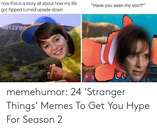 """have you seen my son: now this is a story all about how my life  got flipped turned upside down  """"Have you seen my son?!""""  211  DLLYW memehumor:  24 'Stranger Things' Memes To Get You Hype For Season 2"""