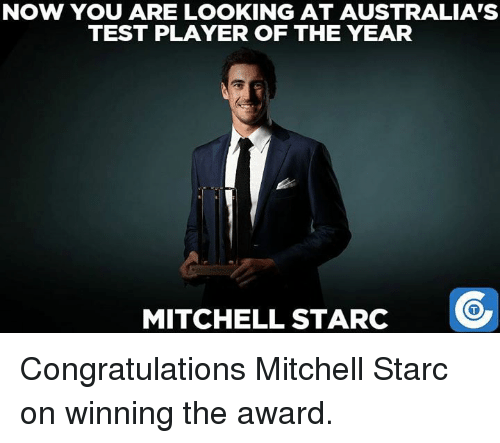 Mitchel: NOW YOU ARE LOOKING AT AUSTRALIA'S  TEST PLAYER OF THE YEAR  MITCHELL STARC Congratulations Mitchell Starc on winning the award.