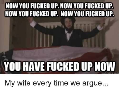 Now You Fucked Up