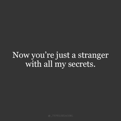 secrets: Now you're just a stranger  with all my secrets.  @_TYPELIKEAGIRL
