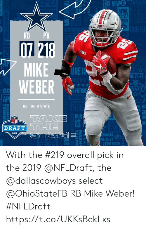 Future, Memes, and Nfl: NOWO  APRIL  25-27  HVILLE  10  BIG  MIKE  WEBER  Al  URE  RIL 25-27  NFL  RAFT  CO  API  2  2019  RB | OHIO STATE  OUR  IS  NFL  DRAFT  THE  2019  WBOTS  PRİL 25-27  DRAFT  OUR FUTURE With the #219 overall pick in the 2019 @NFLDraft, the @dallascowboys select @OhioStateFB RB Mike Weber! #NFLDraft https://t.co/UKKsBekLxs
