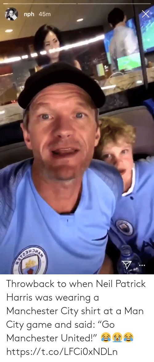 "Manchester: nph 45nm Throwback to when Neil Patrick Harris was wearing a Manchester City shirt at a Man City game and said:   ""Go Manchester United!"" 😂😭😂 https://t.co/LFCi0xNDLn"