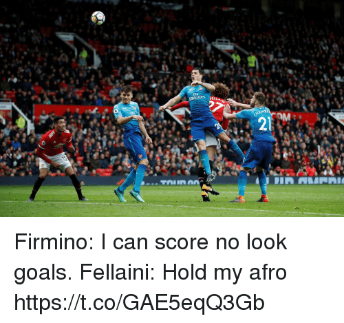 Goals, Memes, and 🤖: nrates KELL  21 Firmino: I can score no look goals.  Fellaini: Hold my afro https://t.co/GAE5eqQ3Gb